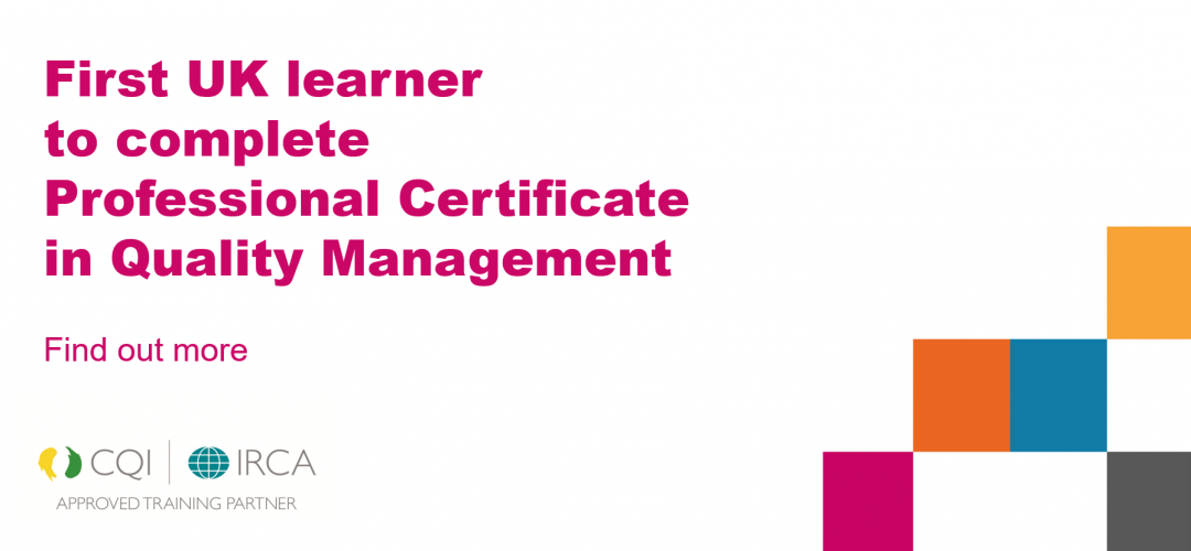 First learner to achieve CQI & IRCA Professional Certificate in Quality Management