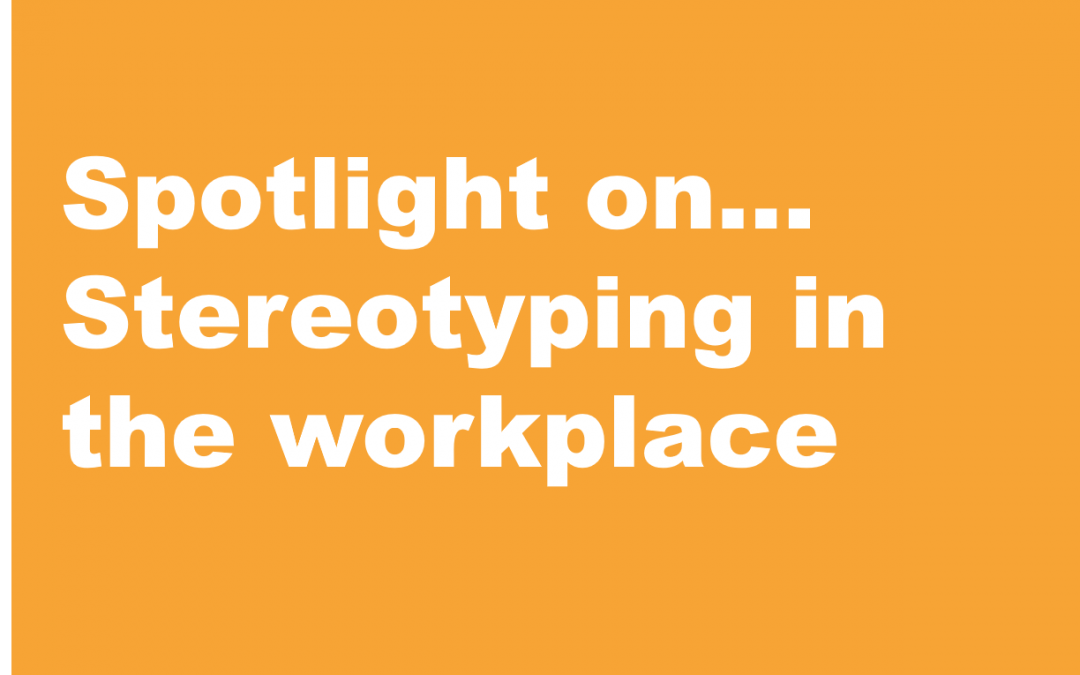 Spotlight on… Stereotyping in the workplace