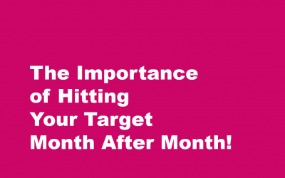 The Importance of Hitting Your Target Month After Month!
