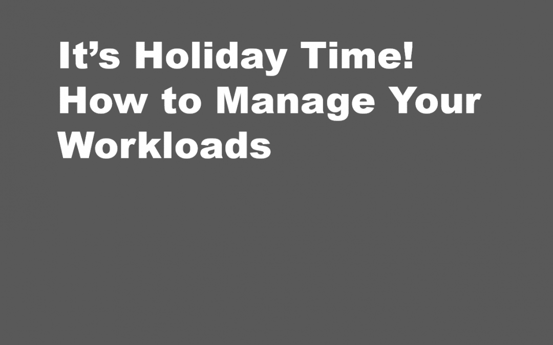 It's Holiday Time! How to Manage Your Workloads