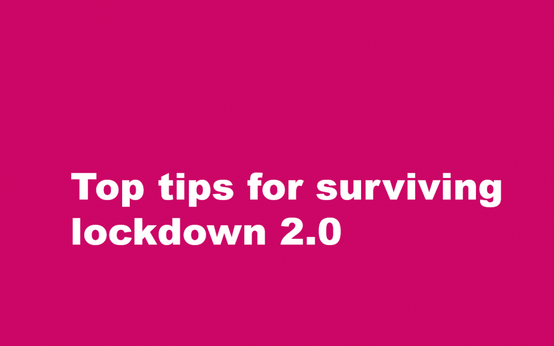 Top tips for surviving lockdown 2.0