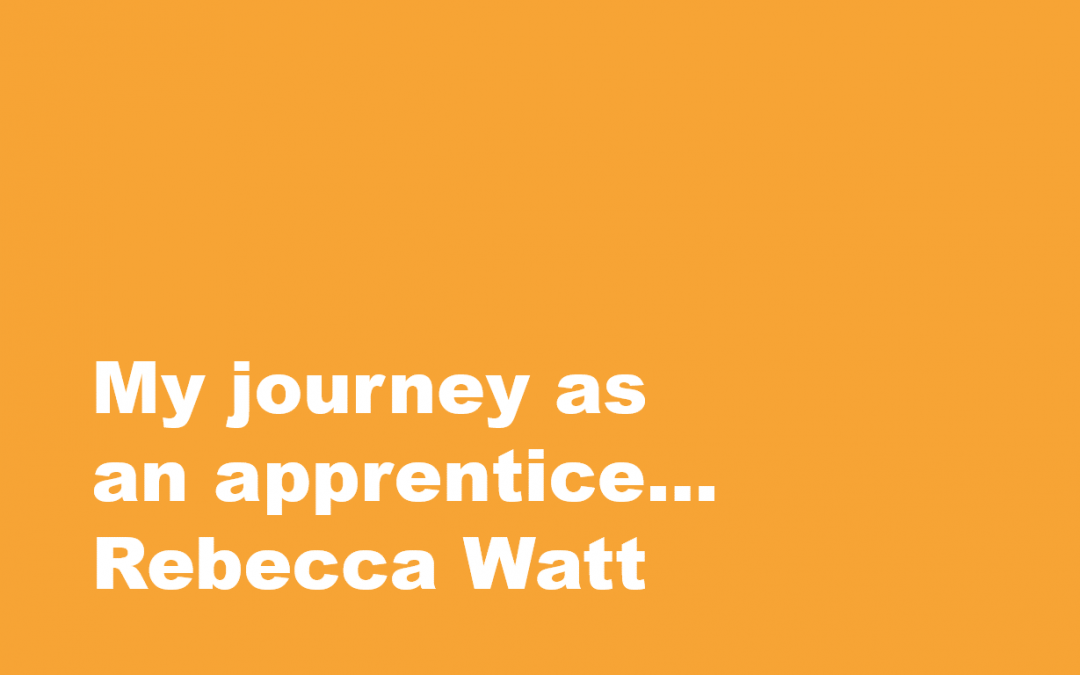 My journey as an apprentice…Rebecca Watt