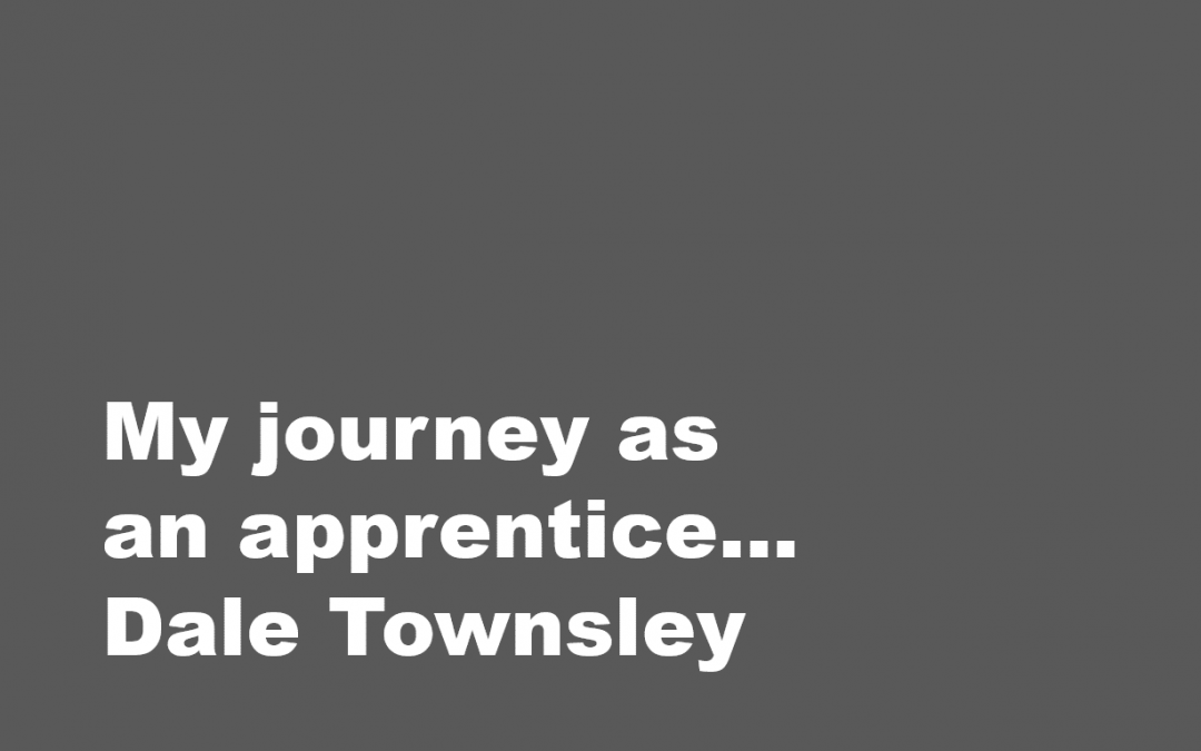 My journey as an apprentice – Dale Townsley