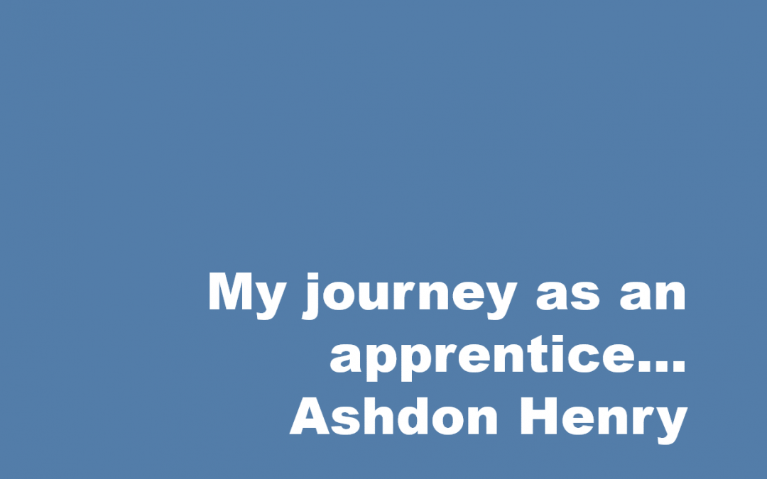 My journey as an apprentice… Ashdon Henry