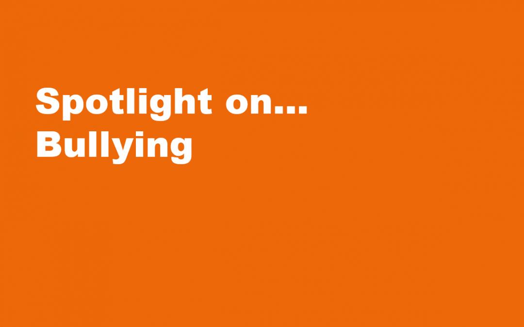 Spotlight on… Bullying